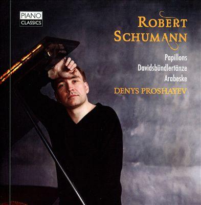 Schumann: Papillons; Davidsbündlertänze; Arabeske