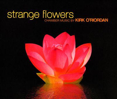 Strange Flowers: Chamber Music by Kirk O'Riordan