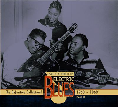 Plug It In! Turn It Up! Electric Blues - The Definitive Collection, Pt. 3: 1960-1969