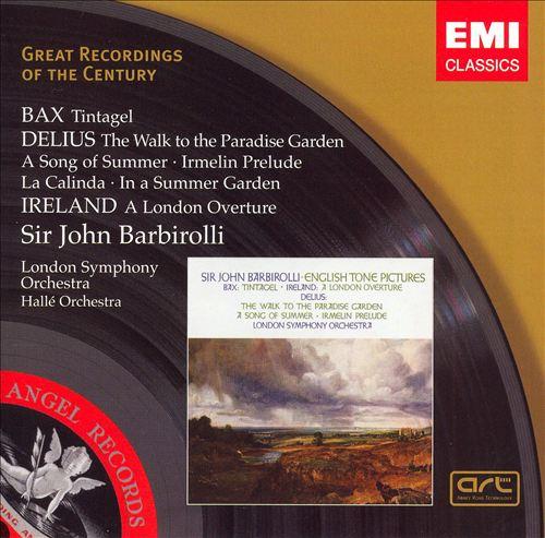 Bax: Tintagel; Delius: The Walk to the Paradise Garden; A Song of Summer; Irmelin Prelude; La Calinda; In a Summer Garden; Ireland: A London Overture