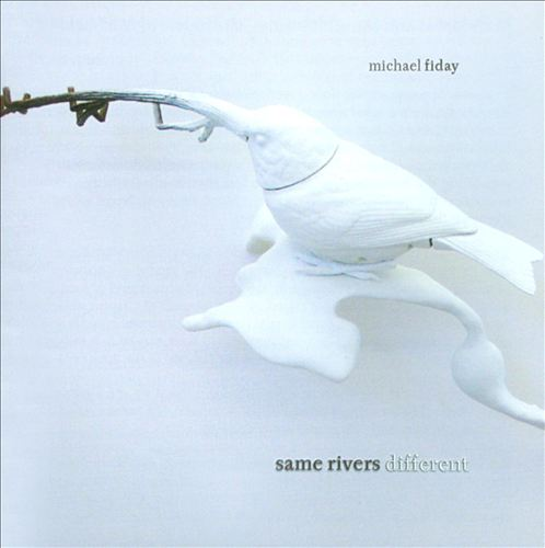 Michael Fiday: Same Rivers Different