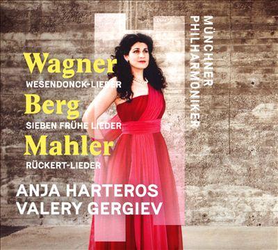 Wagner: Wesendonck-Lieder; Berg: Sieben frühe Lieder; Mahler: Rückert Lieder