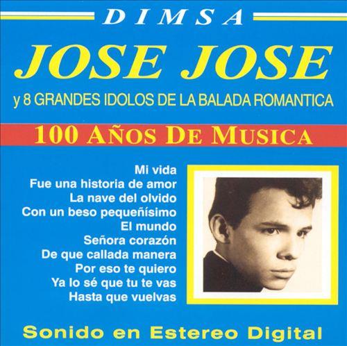 Jose Jose y 8 Grandes Idolos de la Balada Romántica: 100 Años de Musica