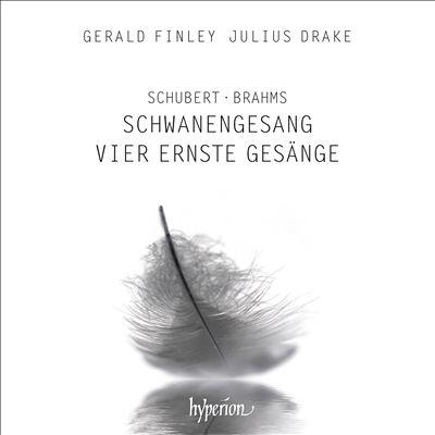 Schubert: Schwanengesang; Brahms: Vier ernste Gesänge