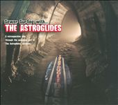 Sewer Surfing With... The Astroglides