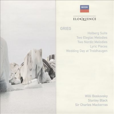 Grieg: Holberg Suite; Two Elegiac Melodies; Two Nordic Melodies; Etc.