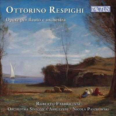 Ottorino Respighi: Opere per Flauto e Orchestra