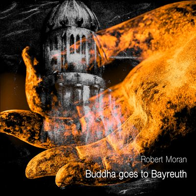Robert Moran: Buddha goes to Bayreuth