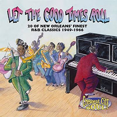 Let the Good Times Roll: 20 of New Orleans' Finest R&B Classics 1949-1966