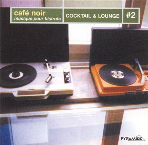 Cafe Noir: Cocktail & Lounge, Vol. 2