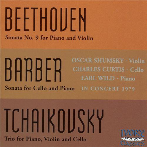 Beethoven: Sonata No. 9 for Piano & Violin; Barber: Sonata for Cello & Piano; Tchaikovsky: Piano Trio
