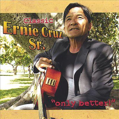 "Classic Ernie Cruz SR. ""Only Better"""
