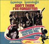 Don't Think I've Forgotten: Cambodia's Lost Rock and Roll [Original Motion Picture Soundtrack]