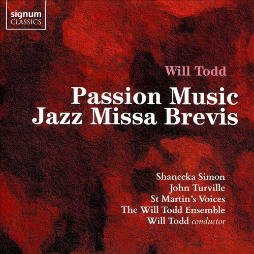 Will Todd: Passion Music; Jazz Missa Brevis