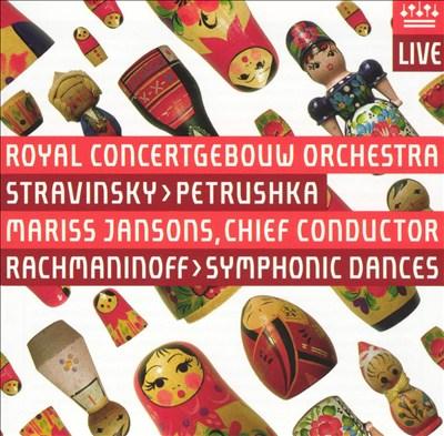 Stravinsky: Petrushka; Rachmaninoff: Symphonic Dances, Op. 45