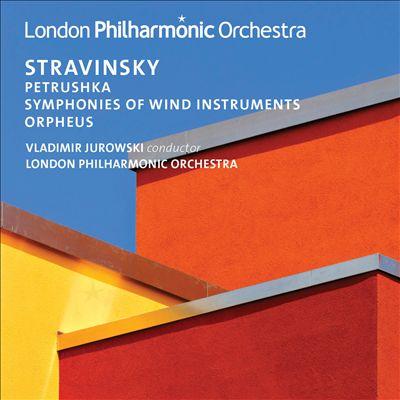 Stravinsky: Petrushka; Symphonies of Wind Instruments; Orpheus