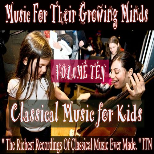 Classical Music for Kids: Music for Growing Minds, Vol. 10