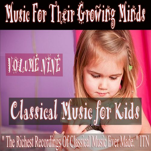 Classical Music for Kids: Music for Growing Minds, Vol. 9