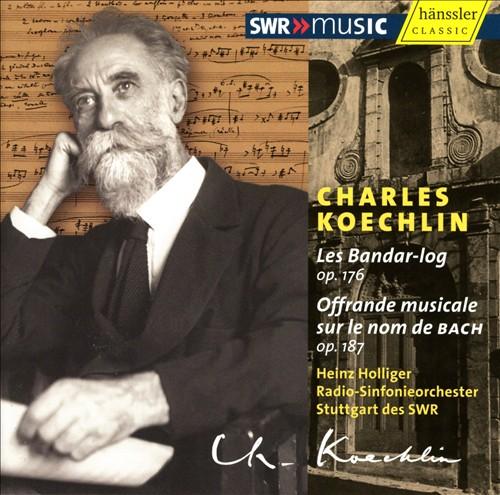 Charles Koechlin: Les Bander-log; Offrande musicale sur le nom de BACH