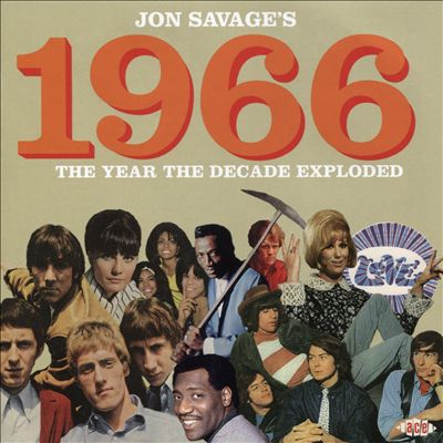 Jon Savage Presents 1966: The Year the Decade Exploded