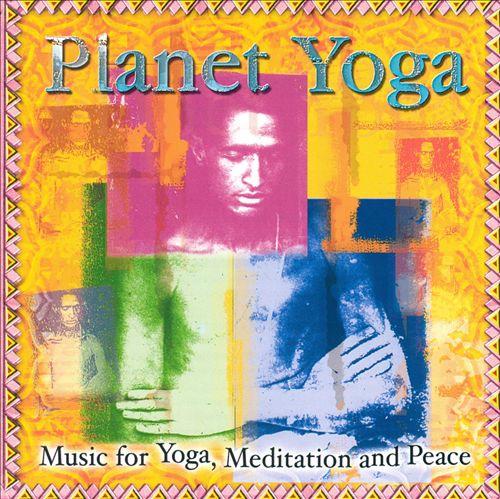 Planet Yoga: Music for Yoga, Meditation and Peace