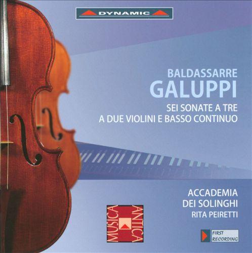 Baldassarre Galuppi: Sei Sonate a Tre a Due Violini e Basso Continuo