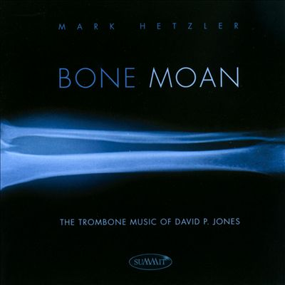 Bone Moan: The Trombone Music of David P. Jones