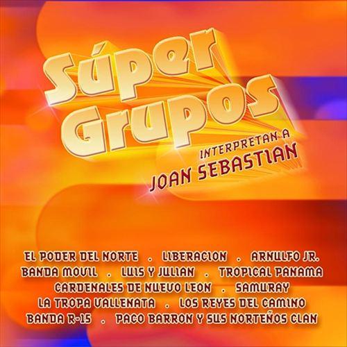 Super Grupos Interpretan a Joan Sebastian