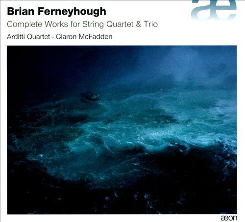 Brian Ferneyhough: Complete Works for String Quartet & Trios