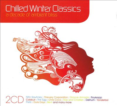 Chilled Winter Classics: A Decade of Blissed out Grooves