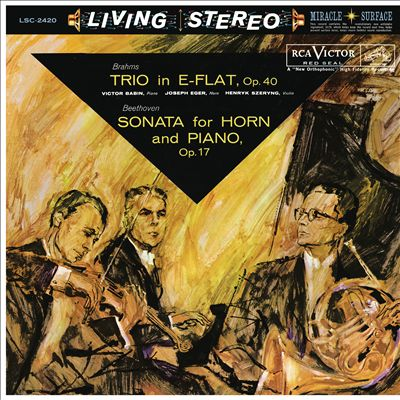 Brahms: Trio in E-flat, Op. 40; Beethoven: Sonata for Horn and Piano, Op. 17
