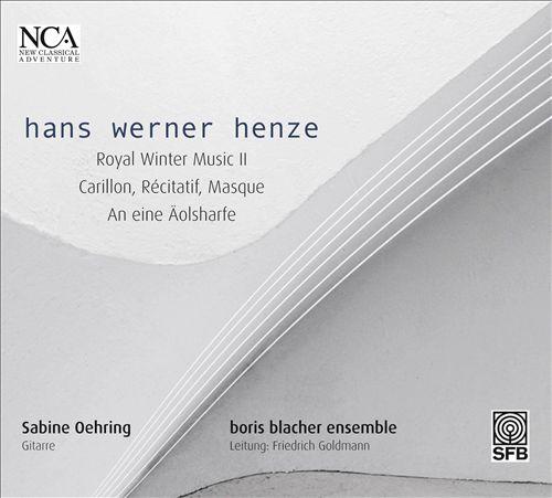 Hans Werner Henze: Royal Winter Music II; Carillon, Récitatif, Masque; An eine Äolsharfe