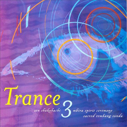 Trance 3: Zen Shakuhachi, Mbira Spirit Ceremony & Sacred Tembang Sunda