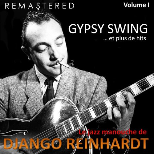 Le Jazz Manouche de Django Reinhardt, Vol. 1: Gypsy Swing...et Plus de Hits