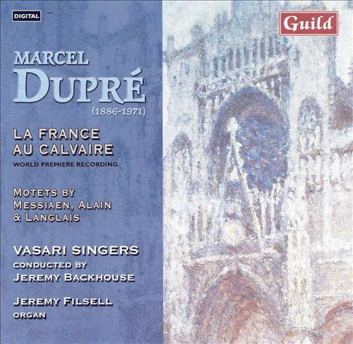 Marcel Dupré: La France au Calvaire; Motets by Langlais, Alain, Messiaen