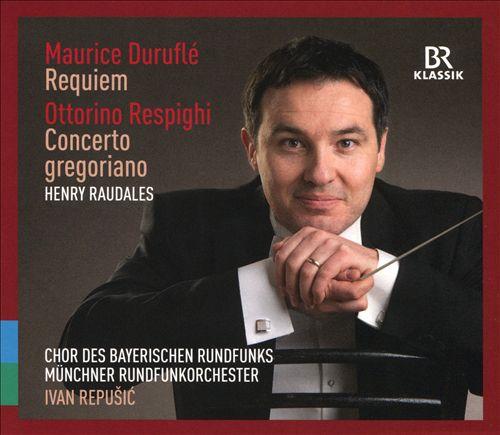 Maurice Duruflé: Requiem; Ottorino Respighi: Concerto gregoriano