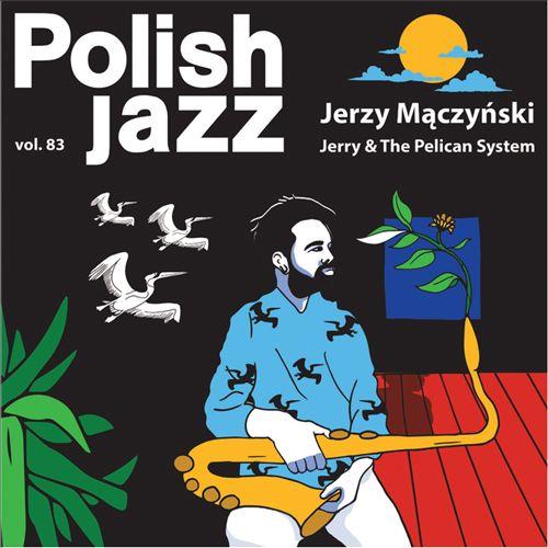 Jerry & the Pelican System: Polish Jazz, Vol. 83