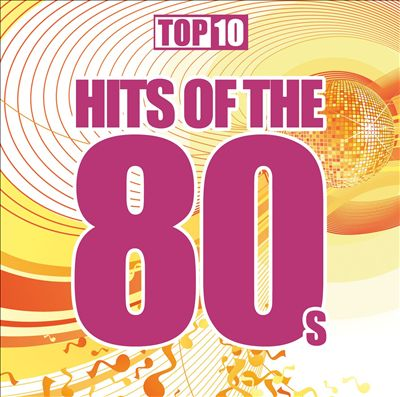 Top 10: Hits of the 80's