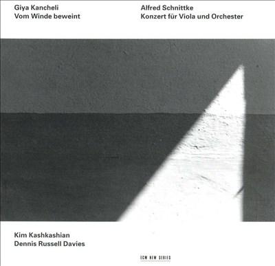 Giya Kancheli: Vom Winde beweint; Alfred Schnittke: Konzert für Viola und Orchester