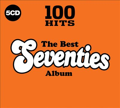 100 Hits: The Best Seventies Album