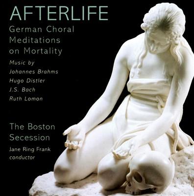 Afterlife: German Choral Meditations on Mortality
