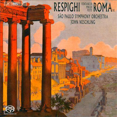 Respighi: Fontane de Roma; Pini di Roma; Feste Romane