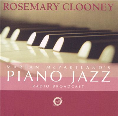 Marian McPartland's Piano Jazz with Guest Rosemary Clooney