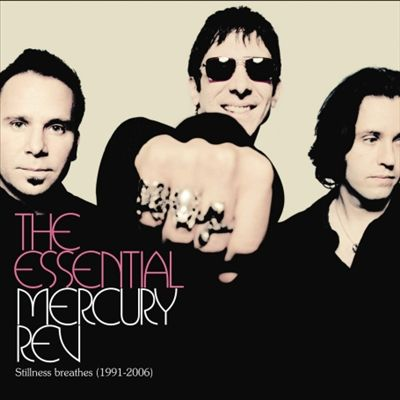 Essential Mercury Rev: Stillness Breathes 1991-2006