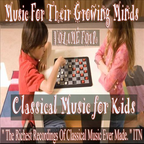 Classical Music for Kids: Music for Growing Minds, Vol. 4