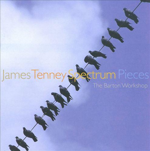 James Tenney: Spectrum Pieces