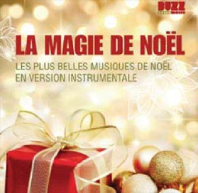 La Magie De Noël: Les Plus Belles Musiques De Noël En Version Instrumentale