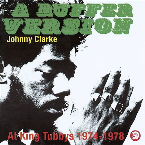 A Ruffer Version - Johnny Clarke at King Tubby's: 1974-78