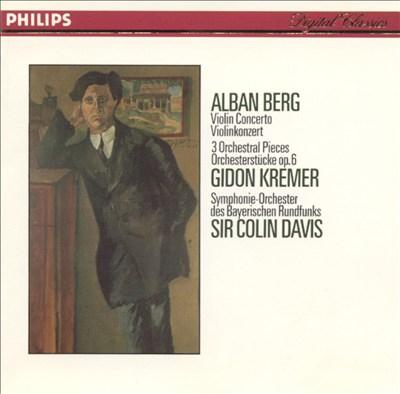 Berg: Violin Concerto; Three Orchestral Pieces, Op. 6