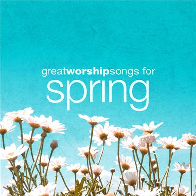 Great Worship Songs For Spring